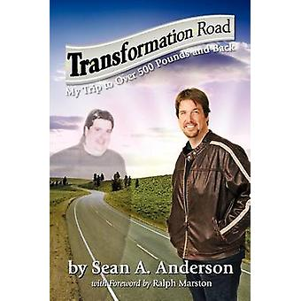 Transformation Road  My Trip to Over 500 Pounds and Back by Anderson & Sean A.