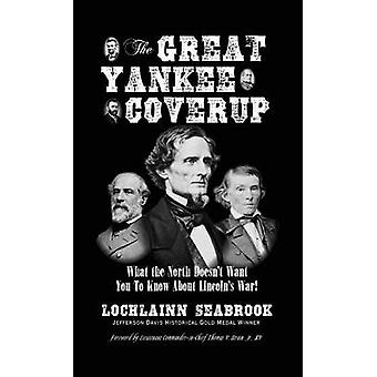 The Great Yankee Coverup What the North Doesnt Want You to Know About Lincolns War by Seabrook & Lochlainn