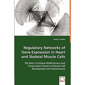 Regulatory Networks of Gene Expression in Heart and Skeletal Muscle Cells by Fischer & Jenny J.