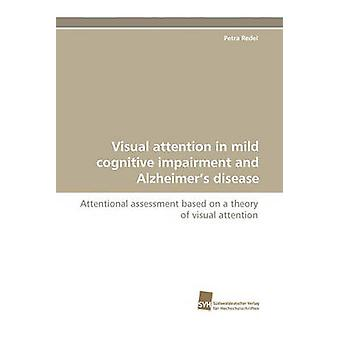 Visual Attention in Mild Cognitive Impairment and Alzheimers Disease by Redel & Petra