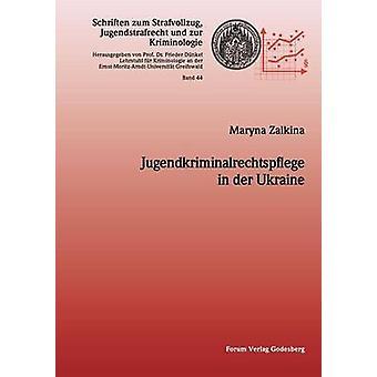 Jugendkriminalrechtspflege in der Ukraine by Zaikina & Maryna