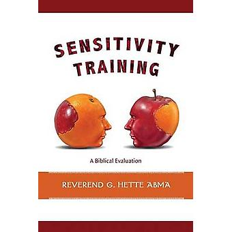 Sensitivity Training A Biblical Evaluation by Abma & Hette