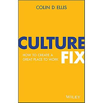 Culture Fix - How to Create a Great Place to Work by Colin D. Ellis -