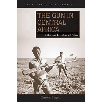 The Gun in Central Africa - A History of Technology and Politics by Gi