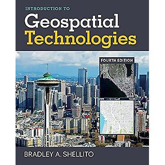 Introduction to Geospatial Technologies by Bradley A. Shellito - 9781