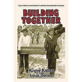 Building Together - Case Studies in Participatory Planning and Communi
