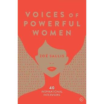 Voices of Powerful Women - 40 Inspirational Interviews by Zoe Sallis -