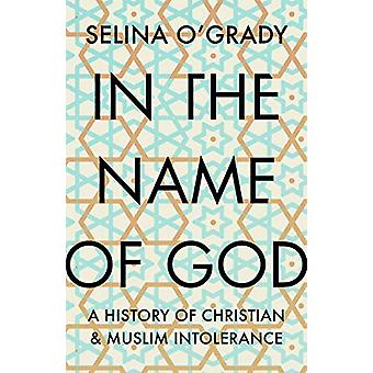 In the Name of God - A History of Christian and Muslim Intolerance by