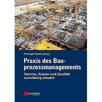 Praxis Des Bauprozessmanagements - Grossprojekte Kostengunstig Und Ter