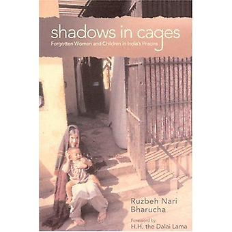 Shadows in Cages - Forgotten Women and Children in Indias Prisons by R