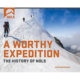 A Worthy Expedition - The History of NOLS by National Outdoor Leadersh