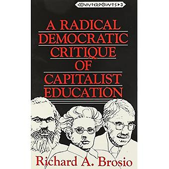 A Radical Democratic Critique of Capitalist Education: 3 (Counterpoints Studies in the Postmodern Theory of Education)