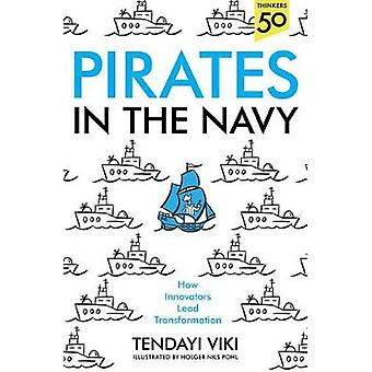 Pirates In The Navy - How Innovators Lead Transformation by Tendayi Vi
