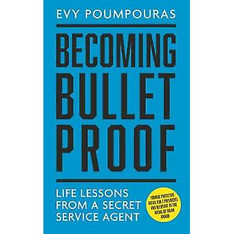 Becoming Bulletproof - Lessons in fearlessness from a former Secret Se