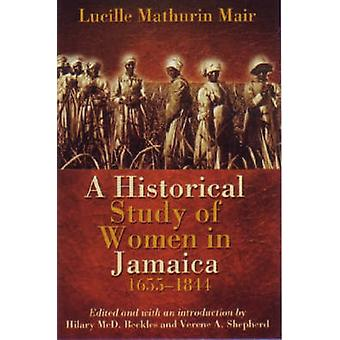 A Historical Study of Women in Jamaica - 1655-1844 by Lucille Mathuri