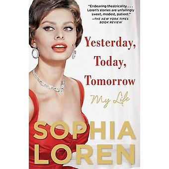 Yesterday - Today - Tomorrow - My Life by Sophia Loren - 9781476797434
