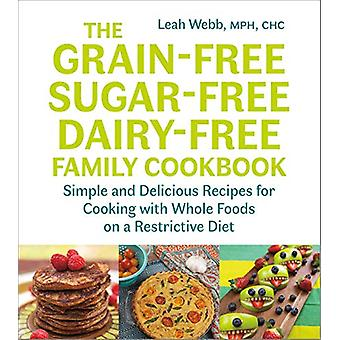 The Grain-Free - Sugar-Free - Dairy-Free Family Cookbook - Simple and