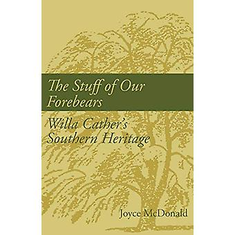 The Stuff of Our Forebears - Willa Cather's Southern Heritage by Joyce
