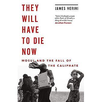 Ils devront mourir maintenant - Mossoul et la chute du califat par Jam
