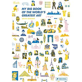 My Big Book of the World's Greatest Art by Louise Lockhart - 97837913