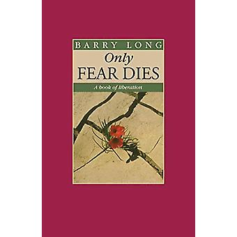 Only Fear Dies - A Book of Liberation by Barry Long - 9781899324392 Bo