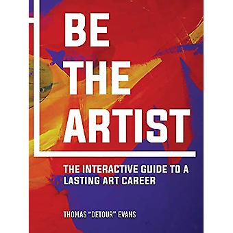 Be The Artist - The Interactive Guide to a Lasting Art Career by Thoma