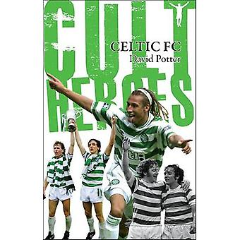 Celtic Cult Heroes - The Bhoys' Greatest Icons by David Potter - 97818