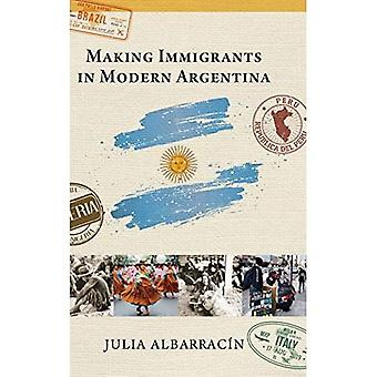 Making Immigrants in Modern� Argentina