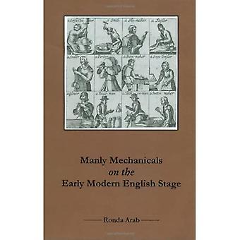 Manly Mechanicals op de vroegmoderne Engelse stage