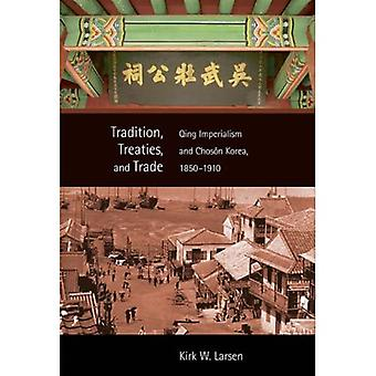 Tradition, Treaties, and Trade: Qing Imperialism and Chosn Korea, 18501910: Qing Imperialism and Chosen Korea, 1850-1910 (Harvard East Asian Monographs)