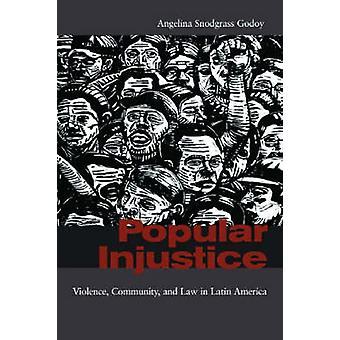 Populär orättvisa - Våld - Gemenskap - och Lag i Latinamerika av
