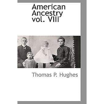 American Ancestry Vol. VIII by Thomas Patrick Hughes - 9781103728350