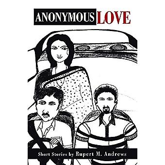 Anonymous Love - Short Stories by Rupert M. Andrews by Rupert Michael