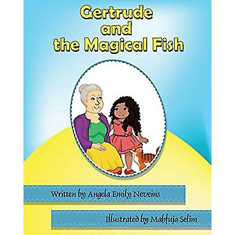 Gertrude and the Magical Fish by Angela Emily Neveins - 9781628381979