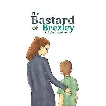 The Bastard of Brexley by Malcolm Needham - 9781641820585 Book