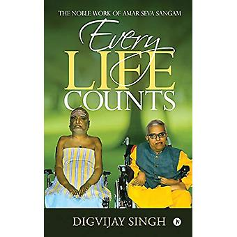 Every Life Counts - The Noble Work of Amar Seva Sangam by Digvijay Sin