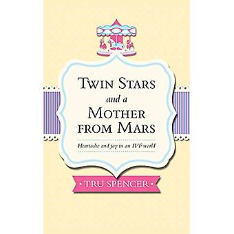 Twin Stars and a Mother from Mars - Heartache and Joy in an IVF World