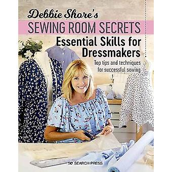 Debbie Shore's Sewing Room Secrets Essential Skills for Dressmakers Top tips and techniques for successful sewing