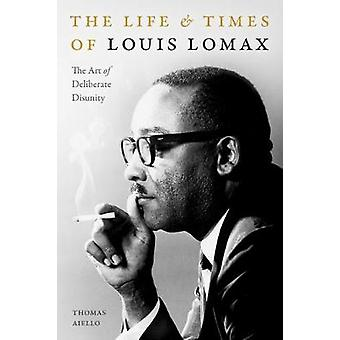 The Life and Times of Louis Lomax The Art of Deliberate Disunity