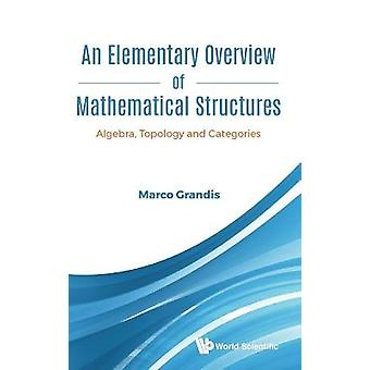 An Elementary Overview of Mathematical Structures Algebra Topology and Categories