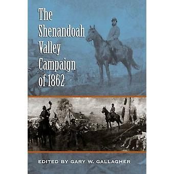 The Shenandoah Valley Campaign of 1862 door Gary W Gallagher