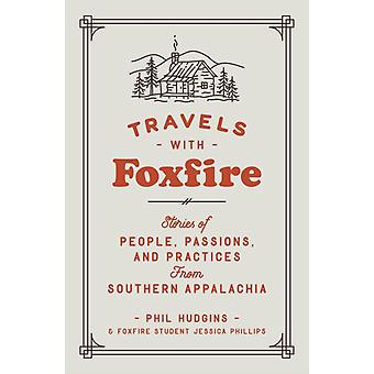 Travels with Foxfire  Stories of People Passions and Practices from Southern Appalachia by Foxfire Fund Inc