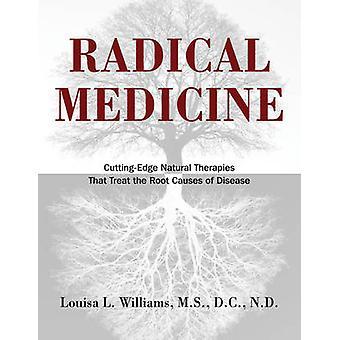 Radicale geneeskunde CuttingEdge natuurlijke therapieën die de onderliggende oorzaken van ziekte behandelen door Louisa L Williams