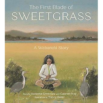 The First Blade of Sweetgrass by Suzanne GreenlawGabriel Frey
