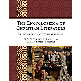 The Encyclopedia of Christian Literature by Edited by James D Smith Edited by George Thomas Kurian