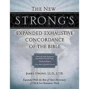 The New Strongs Expanded Exhaustive Concordance of the Bible por James Strong