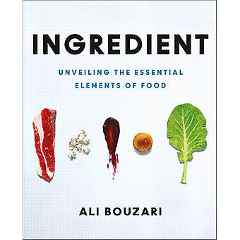 Ingredient - Unveiling the Essential Elements of Food by Ali Bouzari -