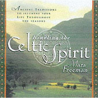 Kindling the Celtic Spirit - Ancient Traditions to Illumine Your Life