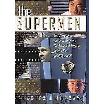 The Supermen - Story of Seymour Cray and the Technical Wizards Behind