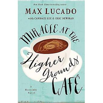 Miracle at the Higher Grounds Cafe by Max Lucado - Candace Lee - Eric